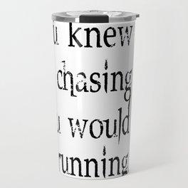 Knew What Was Chasing Me (black text) Travel Mug