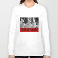 police Long Sleeve T-shirts featuring Future Police by kingkyleramos