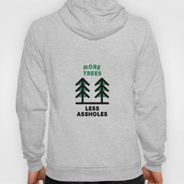 More Trees Less Assholes Hoody