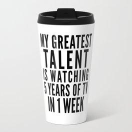 MY GREATEST TALENT IS WATCHING 5 YEARS OF TV IN 1 WEEK Travel Mug