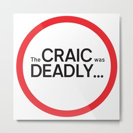 The craic was deadly... Metal Print