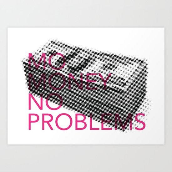Mo Money, No Problems Art Print