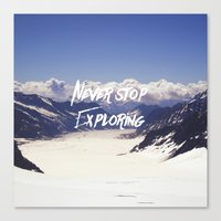 never stop exploring Canvas Prints featuring Never Stop Exploring by Kathrin Legg