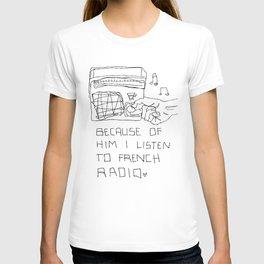 French Radio (Because of Him I Listen to French Radio) T-shirt