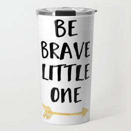 BE BRAVE LITTLE ONE Kids Typography Quote Travel Mug