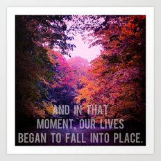And In That Moment, Our Lives Began To Fall Into Place Art Print