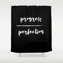 Progress Over Perfection - Black & White Phrase, Saying, Quote, Message Shower Curtain
