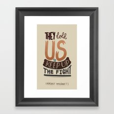 Keep Up What Fight Framed Art Print