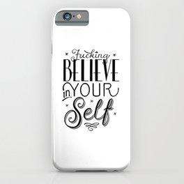 Fucking Believe in Yourself-Black Ink iPhone Case