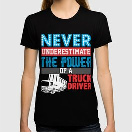 Never Underestimate The Power Of A Truck Driver T-shirt