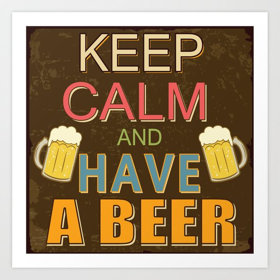 Keep Calm And Have A Beer Art Print