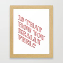 Is That How You Really Feel? Framed Art Print