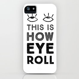 This is How Eye Roll iPhone Case