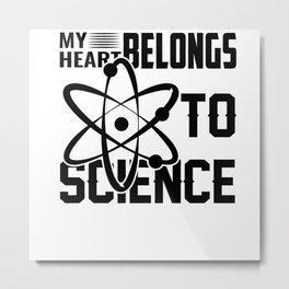 MY HEART BELONGS TO SCIENCE Metal Print