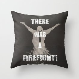 'There Was A Firefight!' Throw Pillow