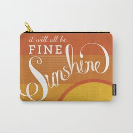 It will all be Fine Sunshine Carry-All Pouch