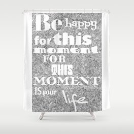 Be Happy in this Moment Shower Curtain