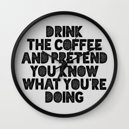 Drink the Coffee and Pretend You Know What You're Doing motivational quote typography wall art Wall Clock
