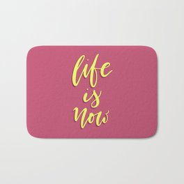 Life is Now. Hand-lettered calligraphic quote print Bath Mat