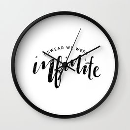 And in that moment, I swear we were infinite Wall Clock