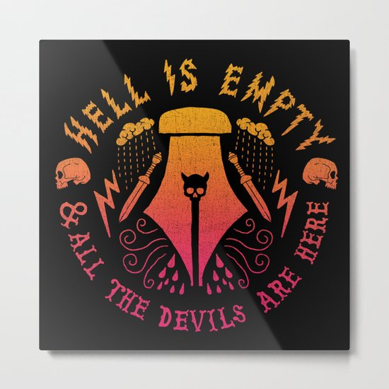 Hell is Empty and All the Devils Are Here Metal Print