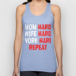"Are You A Hard Working Person? A Perfect Tee For You Saying "" Mom Hard Wife HArd Work Hard Repeat"" Unisex Tank Top"