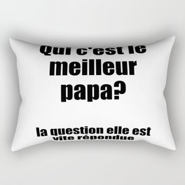 Qui c'est le meilleur papa? / I Love My Dad Rectangular Pillow