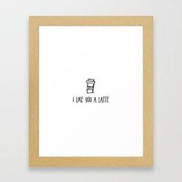 I Like You a Latte Framed Art Print