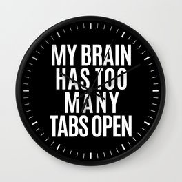 My Brain Has Too Many Tabs Open (Black & White) Wall Clock
