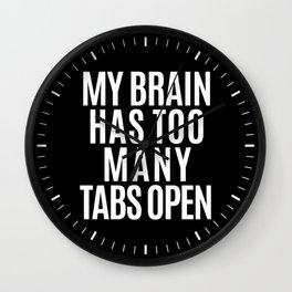 My Brain Has Too Many Tabs Open (Black & White) Wall Clock