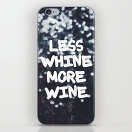 LESS WHINE MORE WINE iPhone Skin