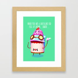 When you are a cheesecake kid full of dreams Framed Art Print
