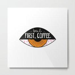 But first, COFFEE Metal Print