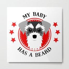 Schnauzer My Baby Has a Beard Metal Print