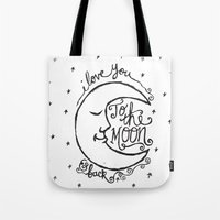 i love you to the moon and back Tote Bags featuring I LOVE YOU TO THE MOON AND BACK by Matthew Taylor Wilson