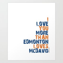 """I Love You More Than Edmonton Loves McDavid"" Art Print"