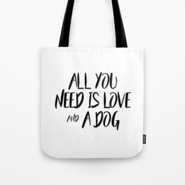All you need is love and a dog quote Tote Bag
