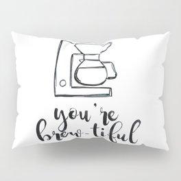 You're Brew-tiful, Coffee humor, coffee love, latte Pillow Sham