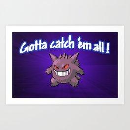 Gotta Catch 'em all! Art Print