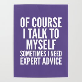 Of Course I Talk To Myself Sometimes I Need Expert Advice (Ultra Violet) Poster