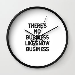 There's no business like snow business Wall Clock