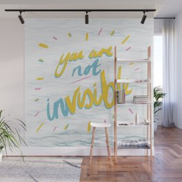 Your Are Not Invisible Wall Mural