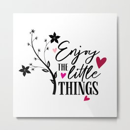 Enjoy The Little Things Quote Metal Print