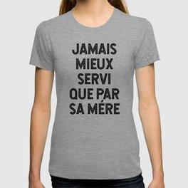 Jamais Mieux Servi Que Par Sa Mére T-shirt