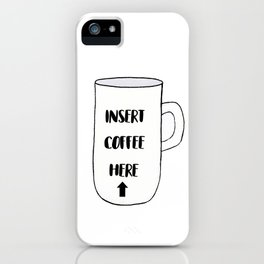 Insert Coffee Here iPhone Case