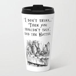 Then you shouldn't talk Travel Mug