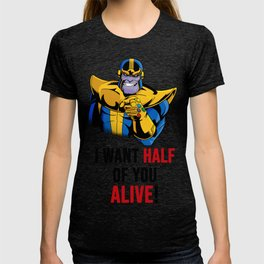 I Want Half Of You Alive T-shirt