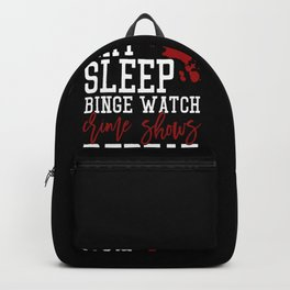 Eat, Sleep, Binge watch crime shows repeat. Gift idea for true crime addicts. Backpack