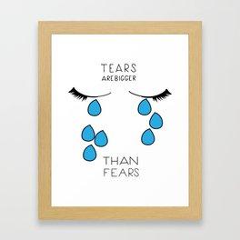 Tears bigger than fears Framed Art Print
