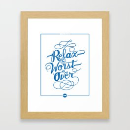 Relax the Worst Is over Framed Art Print